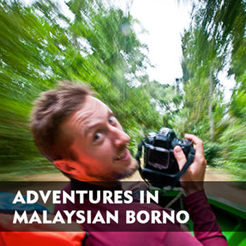 Adventures in Malaysian Borneo