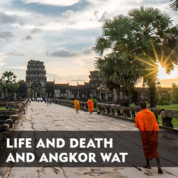 Life and death and Angkor Wat